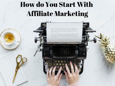hands on computer with text How do You Start With Affiliate Marketing