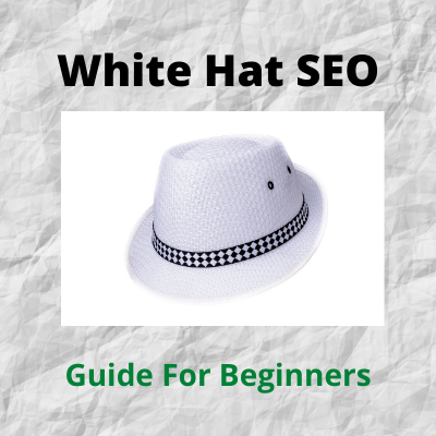White Hat SEO Beginners Guide- Image Of White Hat With Black Band -Black Text White Hat SEO-Green Text Guide For Beginners