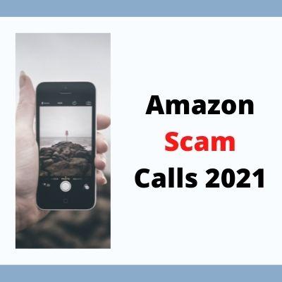 Amazon Scam Calls 2021